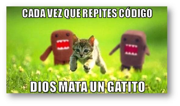 Cada vez que repites código, Dios mata un gatito