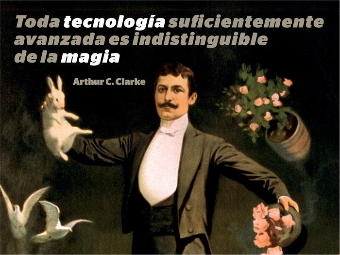 Toda tecnología suficientemente avanzada es indistinguible de la magia